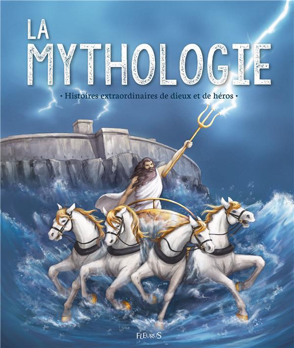 La mythologie ; histoires extraordinaires de dieux et de héros