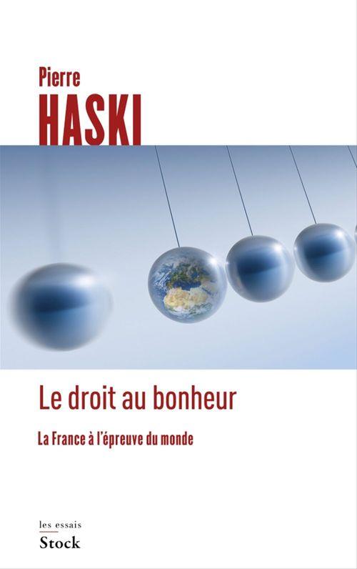 Le droit au bonheur ; la France à l'épreuve du monde