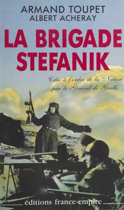 La brigade Stéfanik sous commandement russe  - Armand Toupet  - Albert Acheray