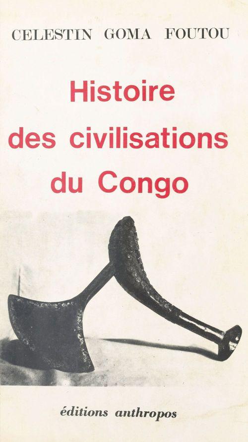 Histoire des civilisations du Congo  - Célestin Goma-Foutou