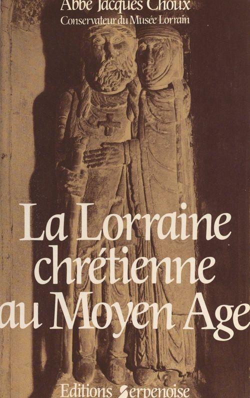 La Lorraine chrétienne au Moyen âge