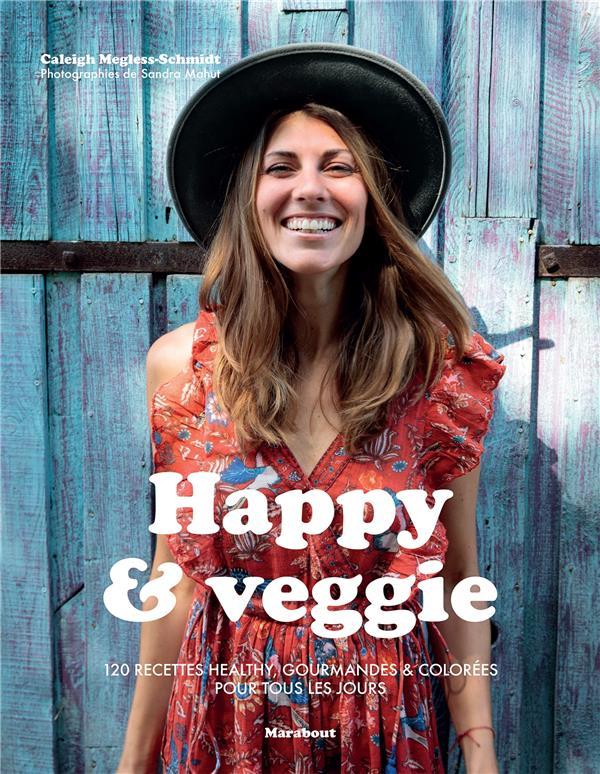 HAPPY et VEGGIE  -  120 RECETTES HEALTHY GOURMANDES et COLOREES POUR TOUS LES JOURS