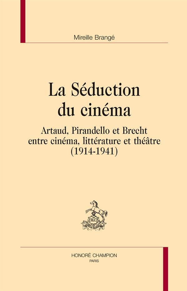 La séduction du cinéma ; Artaud, Pirandello et Brecht entre cinéma, littérature et théâtre
