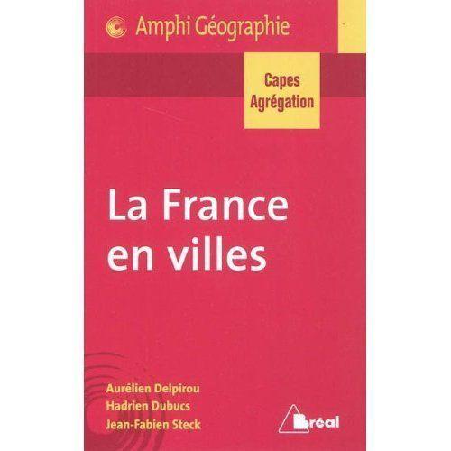 La France en villes ; Capes/agrégation géographie ; nouveau programme (édition 2011)