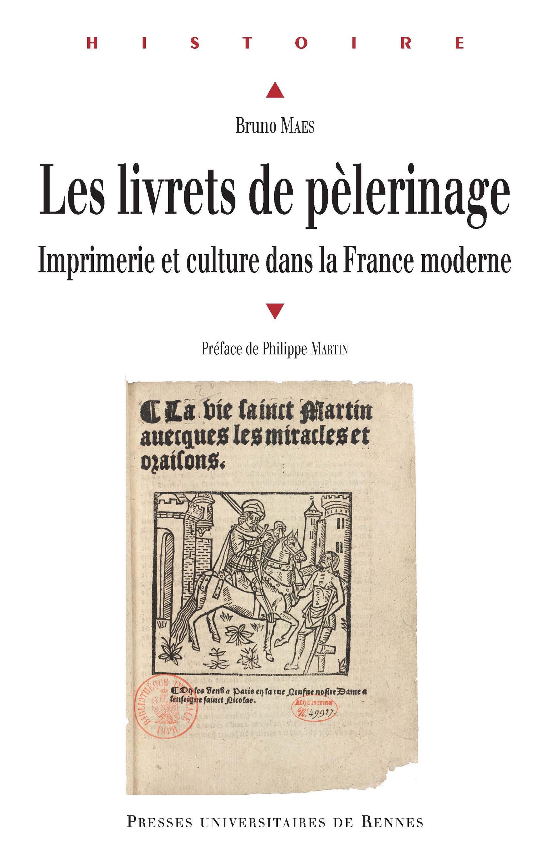 Les livrets de pèlerinage ; imprimerie et culture dans la France moderne  - Bruno Maës