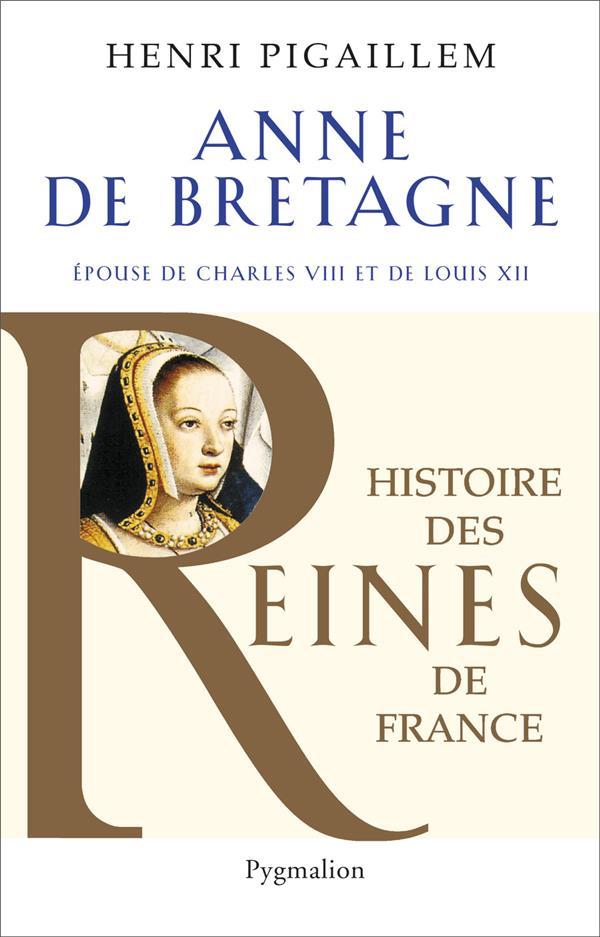 Anne de Bretagne ; épouse de Charles VIII et de Louis XII