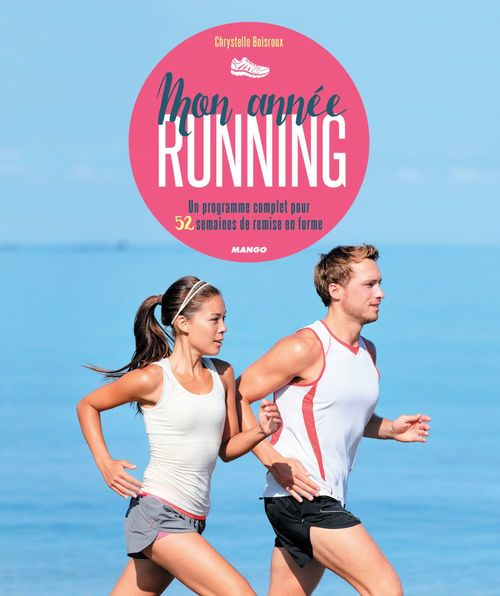 Mon année running ; un programme complet pour 52 semaines de remise en forme