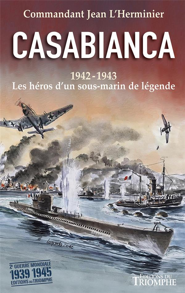 CASABIANCA : 1942-1943  -  LES HEROS D'UN SOUS-MARIN DE LEGENDE