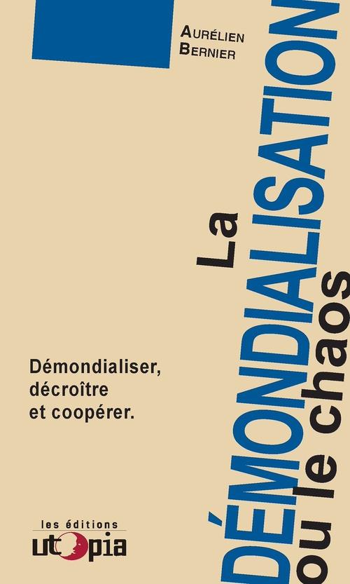 La démondialisation ou le chaos ; démondialisation, décroissance et coopération