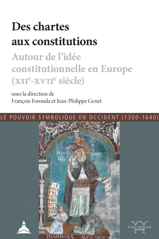 Des chartes aux constitutions ; autour de l'idée constitutionnelle en Europe (12e-17e siècle)