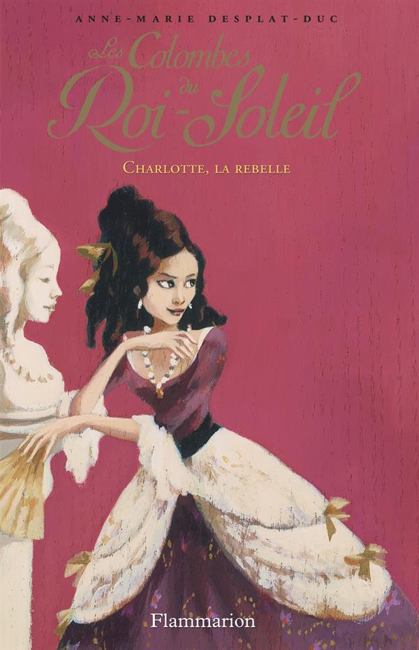 Les colombes du Roi-Soleil T.3 ; Charlotte, la rebelle