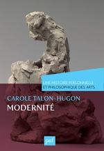Vente EBooks : Modernité. Une histoire personnelle et philosophique des arts  - Carole Talon-Hugon