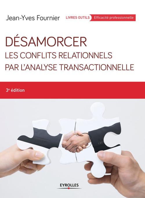 Désamorcer les conflits relationnels par l'analyse transactionnelle (3e édition)