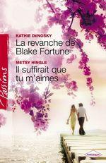 Vente Livre Numérique : La revanche de Blake Fortune - Il suffirait que tu m'aimes (Harlequin Passions)  - Kathie DeNosky - Metsy Hingle