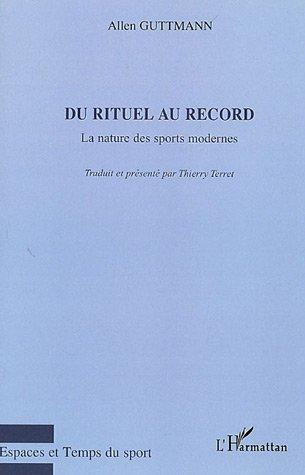 Du rituel au record ; la nature des sports modernes