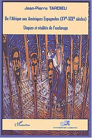 De l'afrique aux ameriques espagnoles (xve-xixe siecles) - utopies et realites de l'esclavage