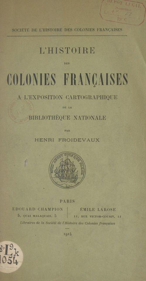 L'histoire des colonies françaises à l'exposition cartographique de la Bibliothèque nationale  - Henri Froidevaux