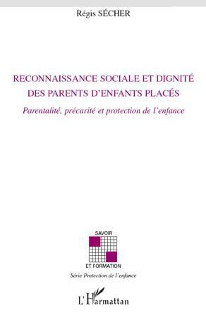 reconnaissance sociale et dignité des parents d'enfants placés ; parentalité, precarité et protection de l'enfance