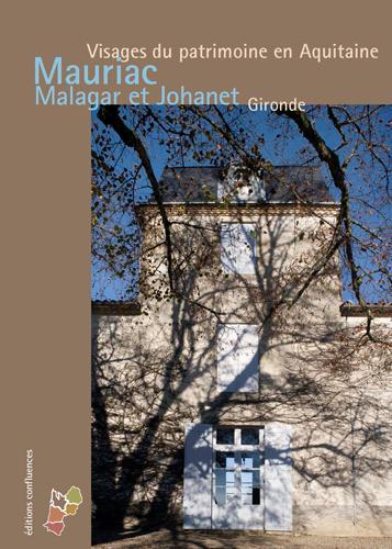 Mauriac, Malagar et Johanet, Gironde ; visages du patrimoine en Aquitaine