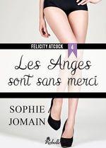 Vente Livre Numérique : Felicity Atcock t.4 ; les anges sont sans merci  - Sophie Jomain