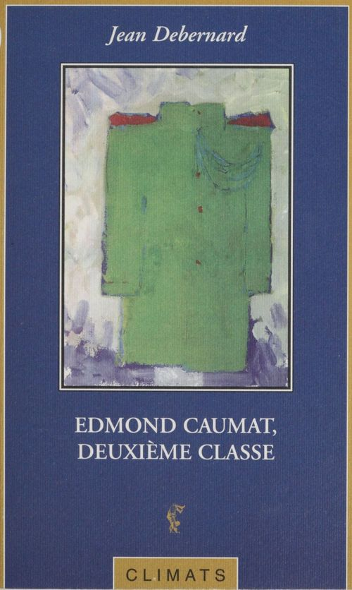 Edmond Caumat, deuxième classe  - Debernard J.  - Jean Debernard