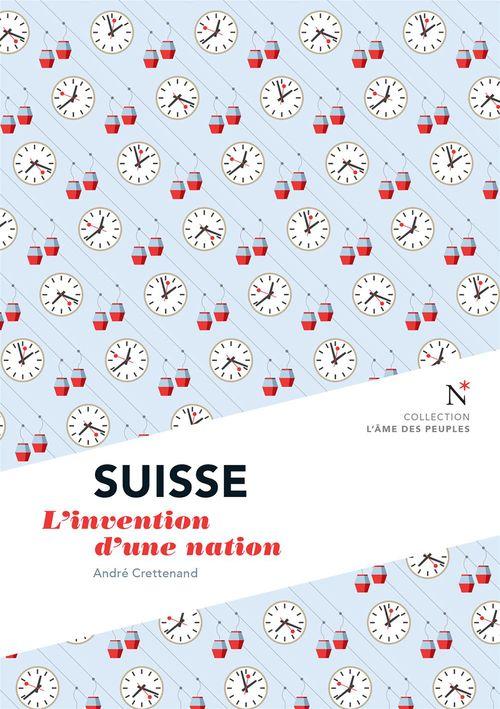 Suisse ; l'invention d'une nation