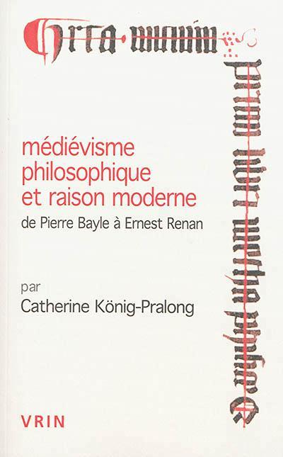 médiévisme philosophique et raison moderne de Pierre Bayle à Ernest Renan