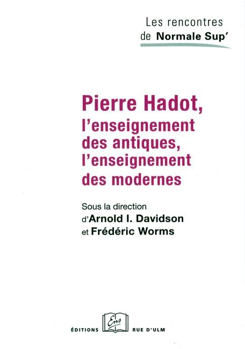Pierre Hadot ; l'enseignement des antiques, l'enseignement des modernes