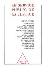 Le Service public de la justice  - Elisabeth Guigou - . Collectif - collectif - - Collectif - Collectif - Élisabeth Guigou - COLLECTIF