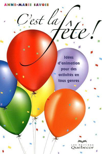 C'est la fête ; idées d'animation pour des activités en tous genres (2e édition)