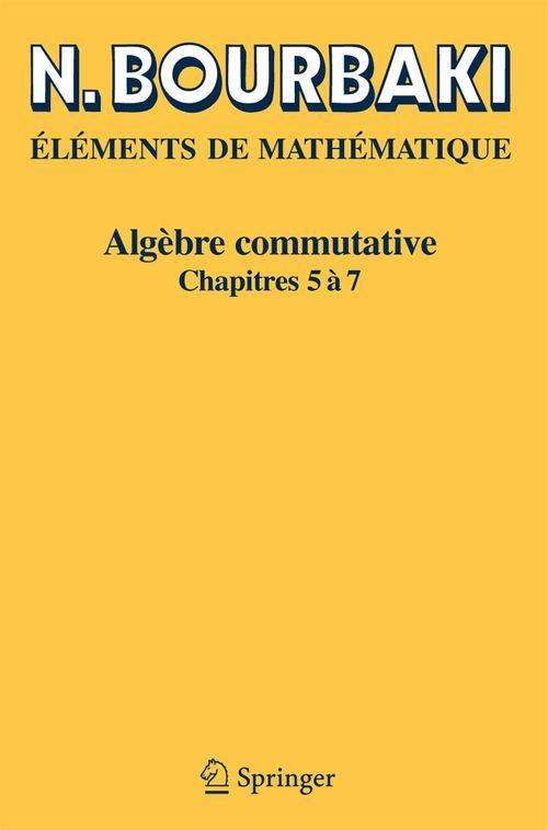 éléments de mathématique ; algèbre commutative, chapitres 5 à 7