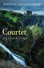 Courtet t.2 ; le cri de l'ogre  - Bertrand Garnier-Laroche - Bertrand Garnier-Laroche