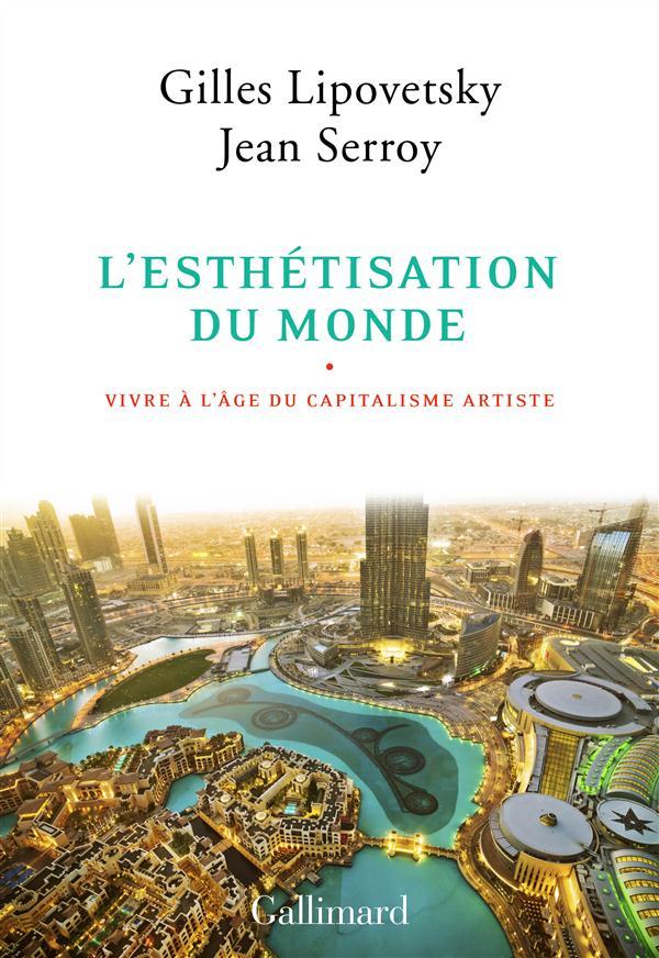 L'esthétisation du monde ; vivre à l'âge du capitalisme artiste