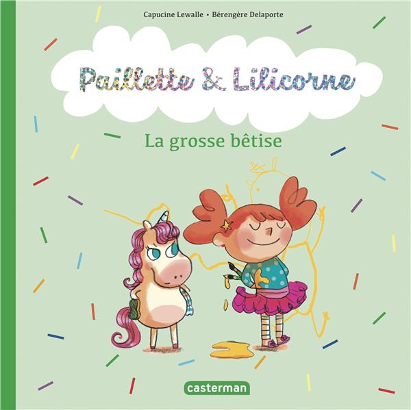 Paillette et Lilicorne T.3 ; la grosse bêtise