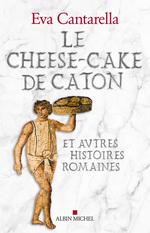 Le Cheese-cake de Caton  - Eva Cantarella
