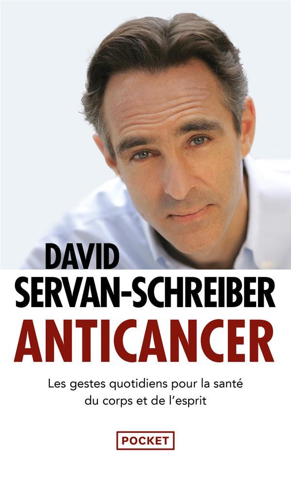Anticancer ; les gestes quotidiens pour la santé du corps et de l'esprit