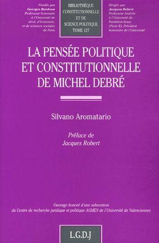 La pensée politique et constitutionnelle de Michel Debré t.127