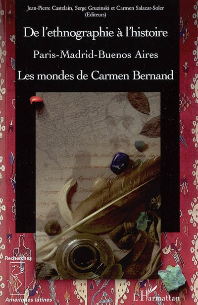 De l'ethnographie à l'histoire ; Paris-Madrid-Buenos aires ; les mondes de Carmen Bernand