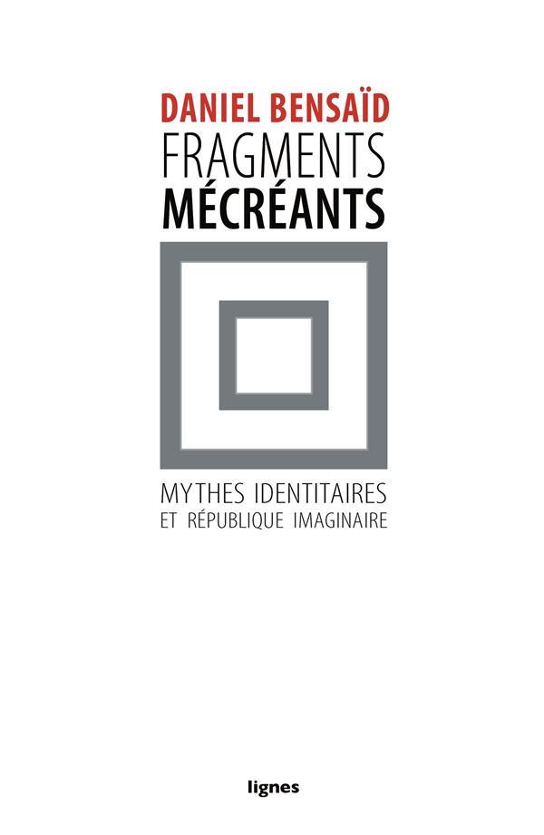 Fragments mecreants - mythes identitaires et republique imaginaire