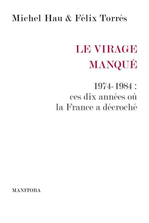 Le Virage manqué ; 1974-1984 : ces dix années ou la France a décroché