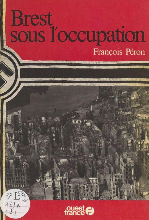 Brest sous l'Occupation  - François Péron