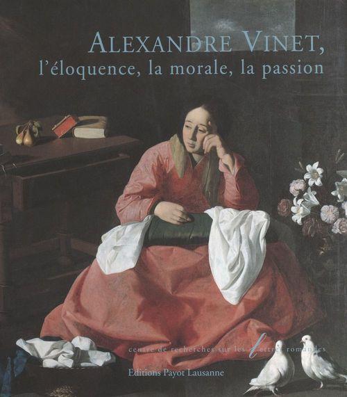 Alexandre Vinet, l'éloquence, la morale, la passion