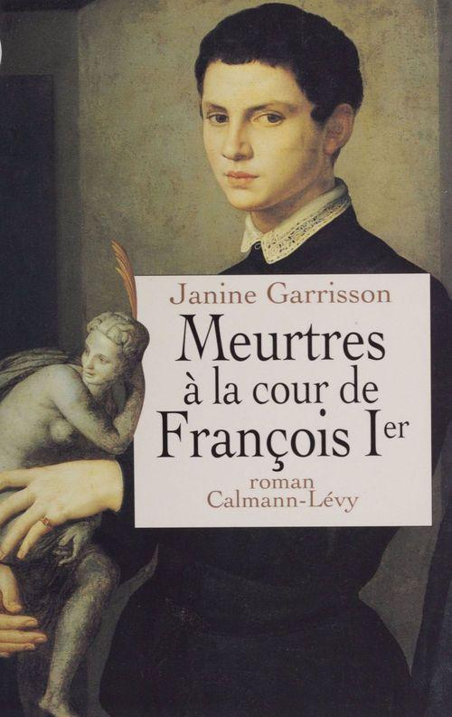 Meurtres à la cour de François Ier