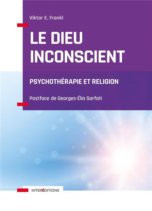 Le dieu inconscient ; psychothérapie et religion