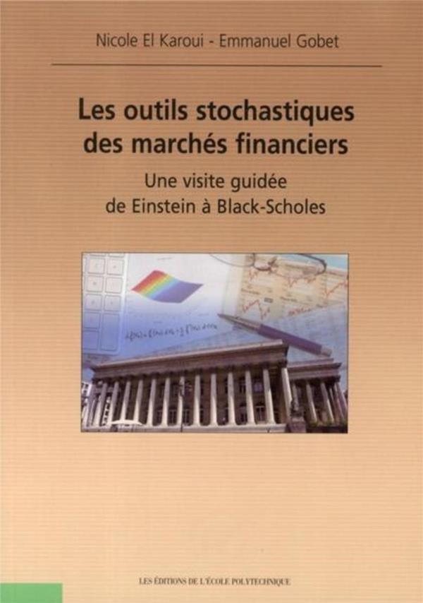 Les outils stochastiques des marchés financiers ; une visite guidée de Einstein à Black-Scholes