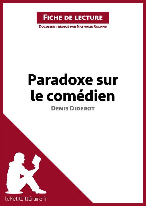 Fiche de lecture ; paradoxe sur le comédien, de Denis Diderot ; analyse complète de l'oeuvre et résumé
