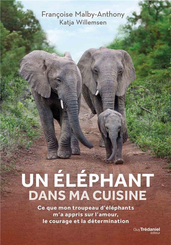 Un éléphant dans ma cuisine ; ce que mon troupeau d'éléphants m'a appris sur l'amour, le courage et la détermination