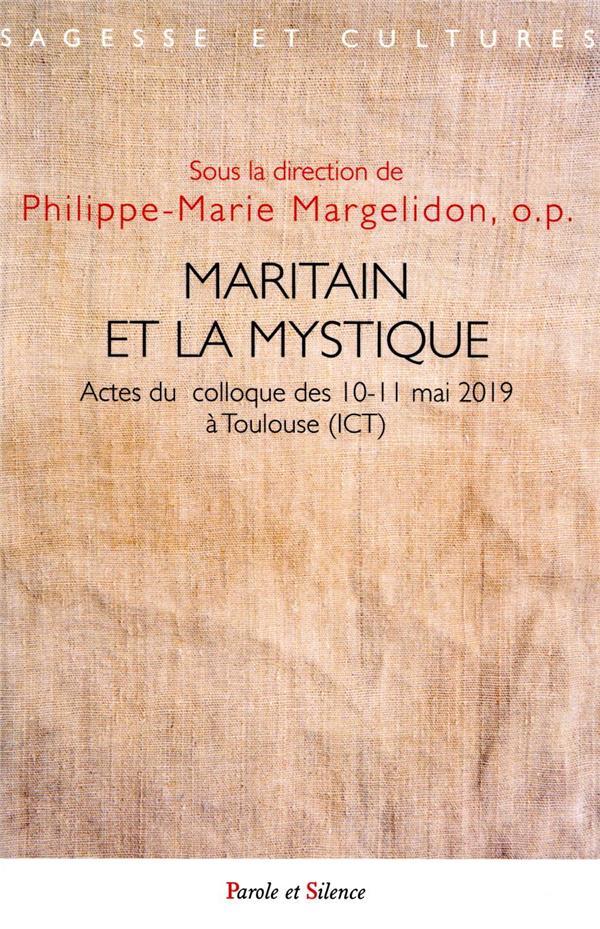 MARITAIN ET LA MYSTIQUE  -  ACTES DU COLLOQUE DES 10-11 MAI 2019 A TOULOUSE (ICT)