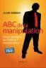 ABC de la manipulation ; guide satirique du parfait manipulateur