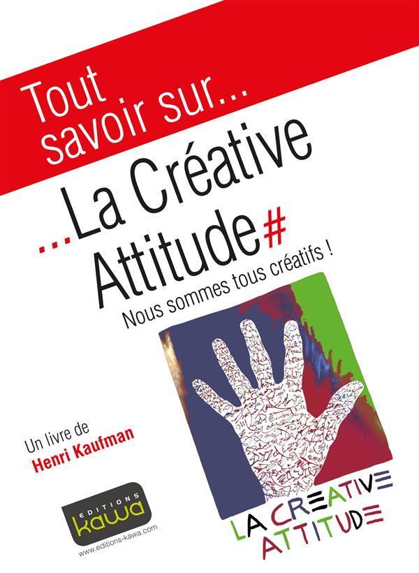 Tout savoir sur... ; la créative attitude ; nous sommes tous créatifs